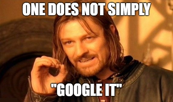 """One Does Not Simply """"Google"""" It"""